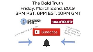 New Time! The Bald Truth,  Friday March 22nd, 2019