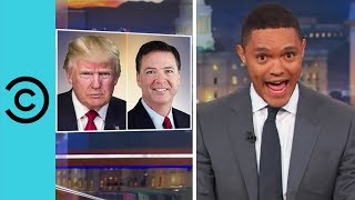 No Points For Guessing Why Trump Fired The FBI Director - The Daily Show   Comedy Central