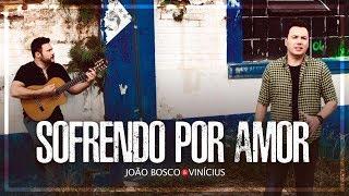 João Bosco & Vinícius - Sofrendo Por Amor (Clipe Oficial)