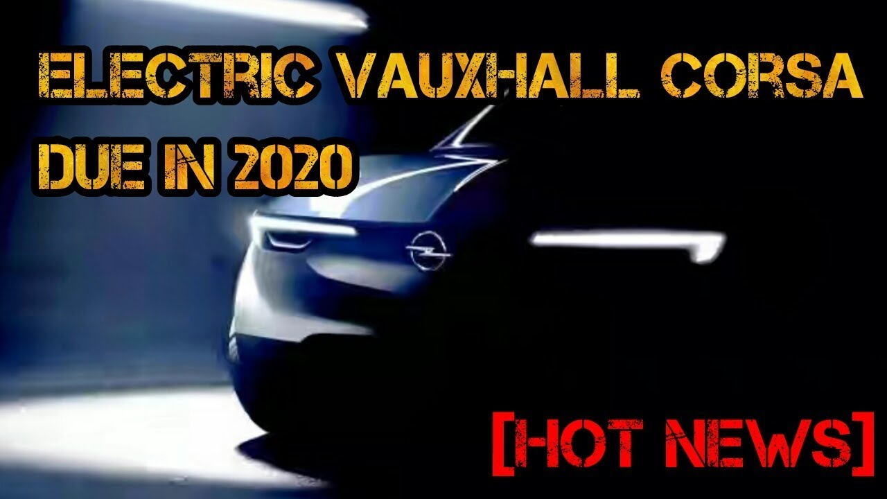 hot news] vauxhall corsa electric car coming in 2020 - youtube