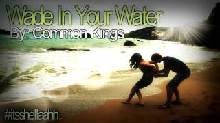 Wade In Your Water - Common Kings ♥