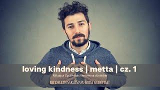 Loving Kindness | Metta | Medytacja Miłującej Życzliwości | cz. 1