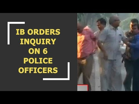 IB orders Delhi Police to inquire 6 police officers who thrashed IB officers