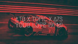 ATB x Topic x A7S - Your Love [9PM] | Extended Remix