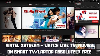 AIRTEL XSTREAM - WATCH LIVE TV, MOVIES ON SMART TV/LAPTOP ABSOLUTELY FREE