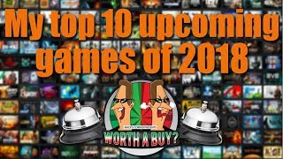 My Top Ten Most Anticipated Games of 2018 - Worthabuy?