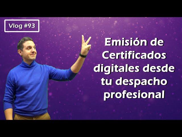#93 Emisión de Certificados digitales desde tu despacho profesional