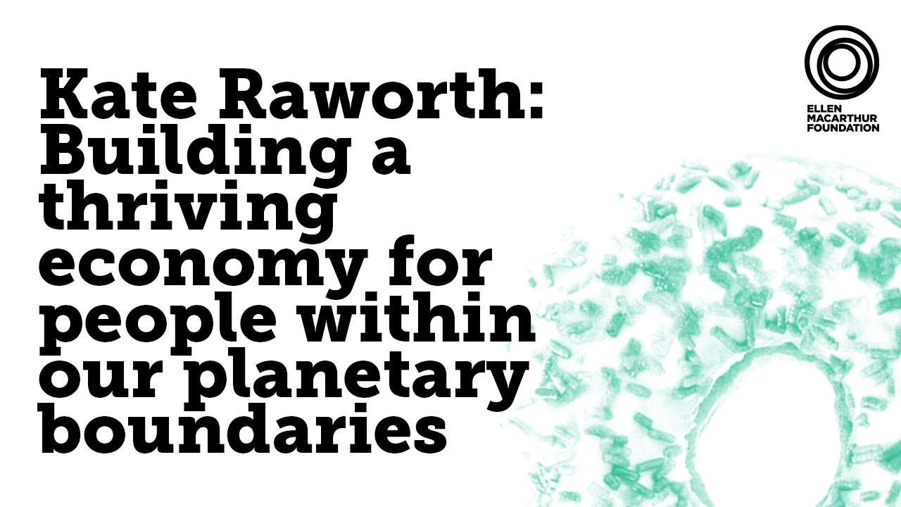 Kate Raworth: Building a thriving economy for people within our planetary boundaries