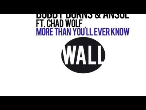 Bobby Burns & Ansol feat. Chad Wolf - More Than You'll Ever Know (Radio Edit) [Official]