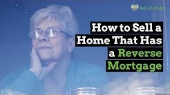 How to Sell a Home That Has a Reverse Mortgage | Ask a Lender
