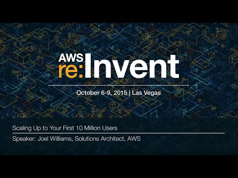 AWS re:Invent 2015: Scaling Up to Your First 10 Million Users (ARC301)