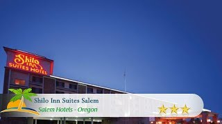 Shilo Inn Suites Salem - Salem Hotels, Oregon