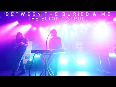 """Between the Buried and Me """"The Ectopic Stroll"""" (LIVE VIDEO)"""