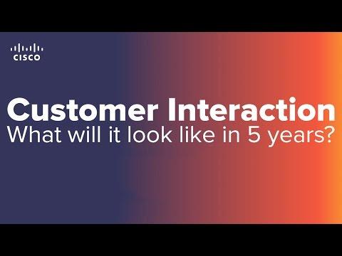 CISCO: Customer Interaction, What will it look like in 5 years?