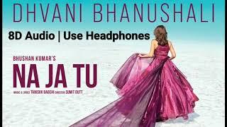 NA JA TU | 8D Audio | Use Headphones | DHVANI BHANUSHALI