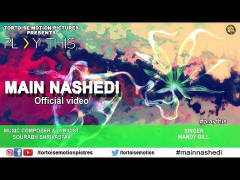 Main Nashedi | Official Video Song | Play This | Mandy Gill | Sourabh Shrivastav