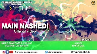 Main Nashedi | Official Video Song | Play This | A Film by Sourabh Shrivastav