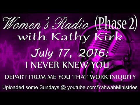 Women's Radio (Phase 2) - I NEVER KNEW YOU - DEPART FROM ME YOU THAT WORK INIQUITY