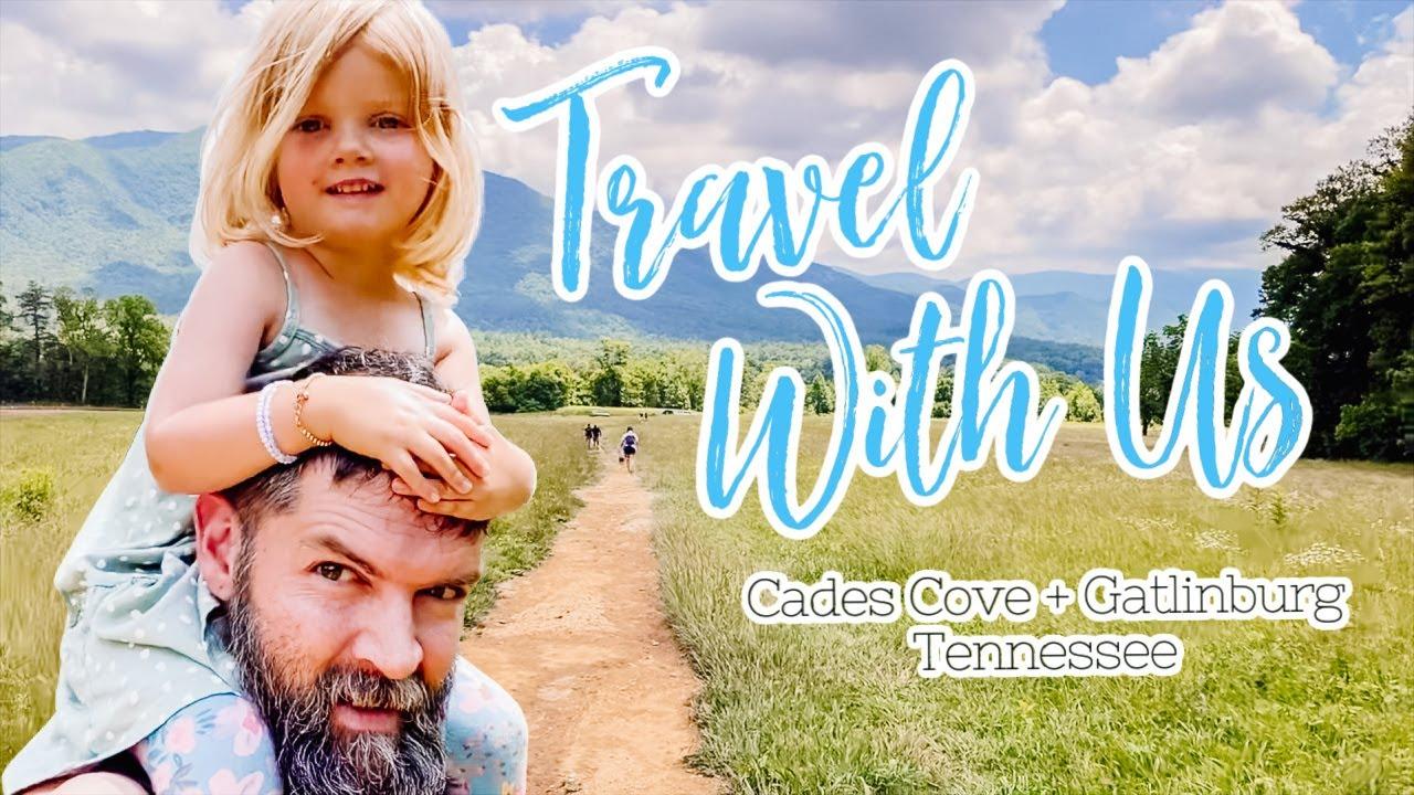 Travel With Us     Exploring Cades Cove + Gatlinburg, TN
