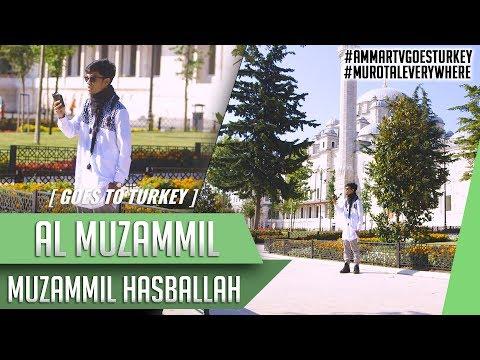 Goes To Turkey || Surat Al Muzammil || Muzammil Hasballah