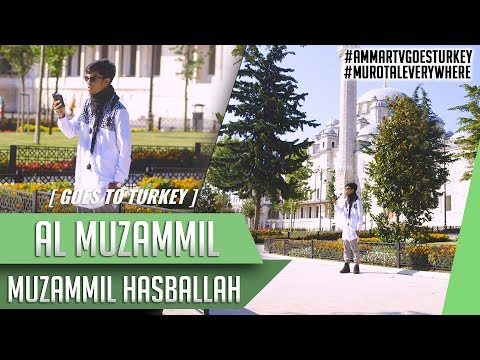 Goes To Turkey    Surat Al Muzammil    Muzammil Hasballah