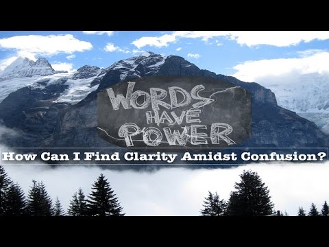 How Can I Find Clarity Amidst Confusion? | Words Have Power