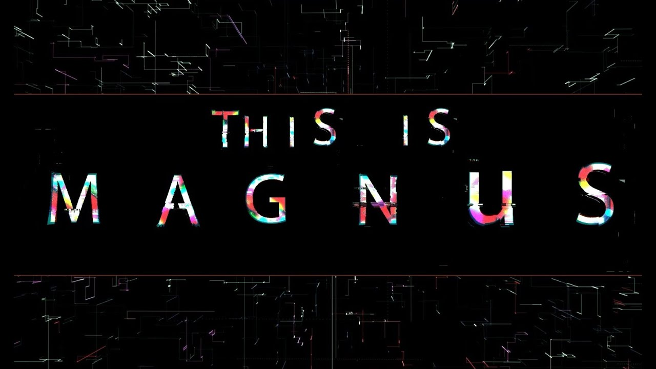 MAGNUS - This is MAGNUS