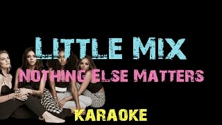 Little Mix - Nothing Else Matters [ Lyrics ] Karaoke