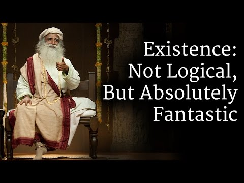 Existence: Not Logical, But Absolutely Fantastic