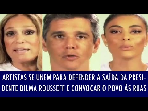 Artistas se unem para defender a saída da presidente Dilma Rousseff e convocar o povo às ruas