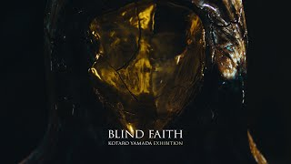 """KOTARO YAMADA """"BLIND FAITH"""""""