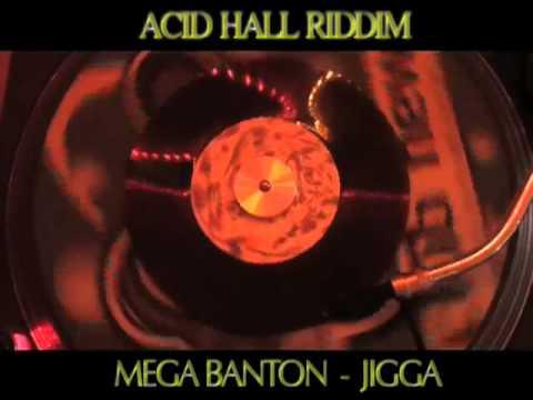(Acid Hall Riddim) Mega Banton - Jigga