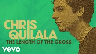 Chris Quilala The Length Of The Cross Audio