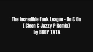 The Incredible Funk League - On & On ( Cleon & Jazzy P Remix) FULL by BBOY TATA
