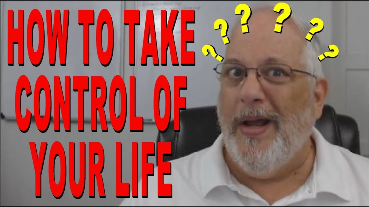 074edb1f4c How to Take Control of Your Life - A Video Exercise - YouTube