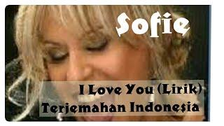 Download I LOVE YOU (LIRIK) SOFIE TERJEMAHAN INDONESIA