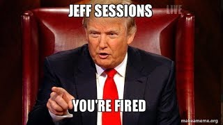 TRUMP FIRED JEFF ''GREASY'' SESSIONS (THE-PIMP-HAND-IS-REAL)