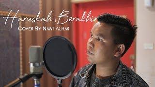 HARUSKAH BERAKHIR cover by Nawi Alhas