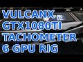 Colorful iGame VulcanX GTX1080ti with Tachometer: 6 GPU Nvidia Mining Rig
