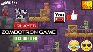 THIS IS HOW I PLAY ZOMBOTRON GAME IN COMPUTER