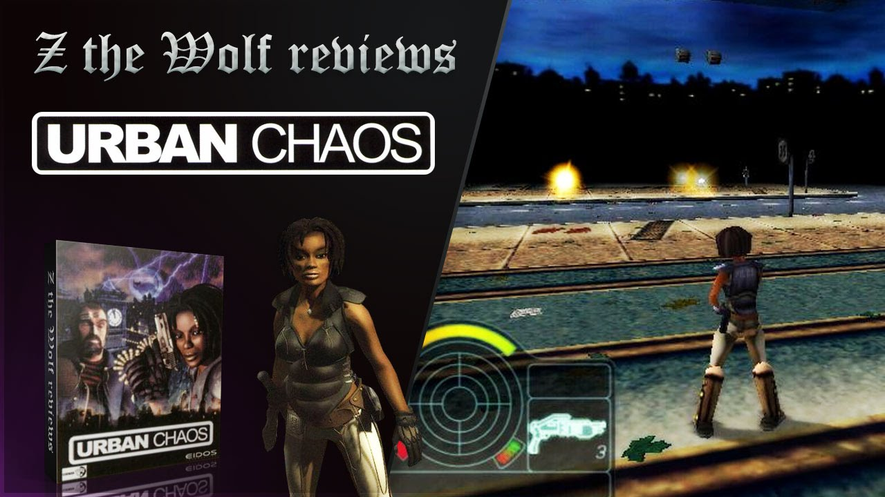 Z the Wolf reviews - Urban Chaos [PC]