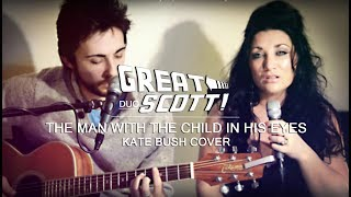 Great Scott! (Duo) - The Man With The Child In His Eyes (Kate Bush Cover)
