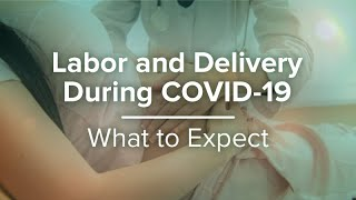 Labor And Delivery During COVID-19: What to Expect