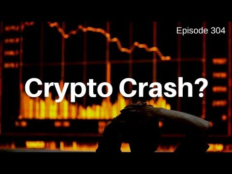 Episode 304 - Is There a Crypto Currency Crash on the Horizon?