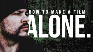 How to Make a Film Alone - 7 Tips