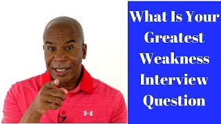What Is Your Greatest Weakness Question During The Interview