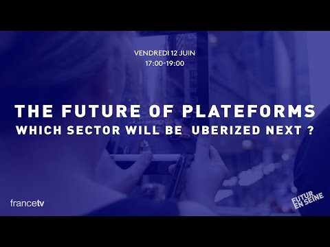 """The future of platforms: which sector will be """"Uberized"""" next? (Futur En Sein 2015)"""