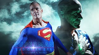 SUPERMAN : END OF AN ERA (a fan film by Chris .R. Notarile)