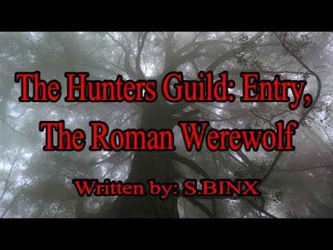 The Hunters Guild; Entry, The Roman Werewolf (Part 1)  By: S.Binx  #DMTForestOfFear