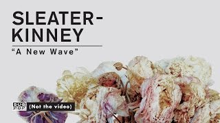 Sleater-Kinney - A New Wave